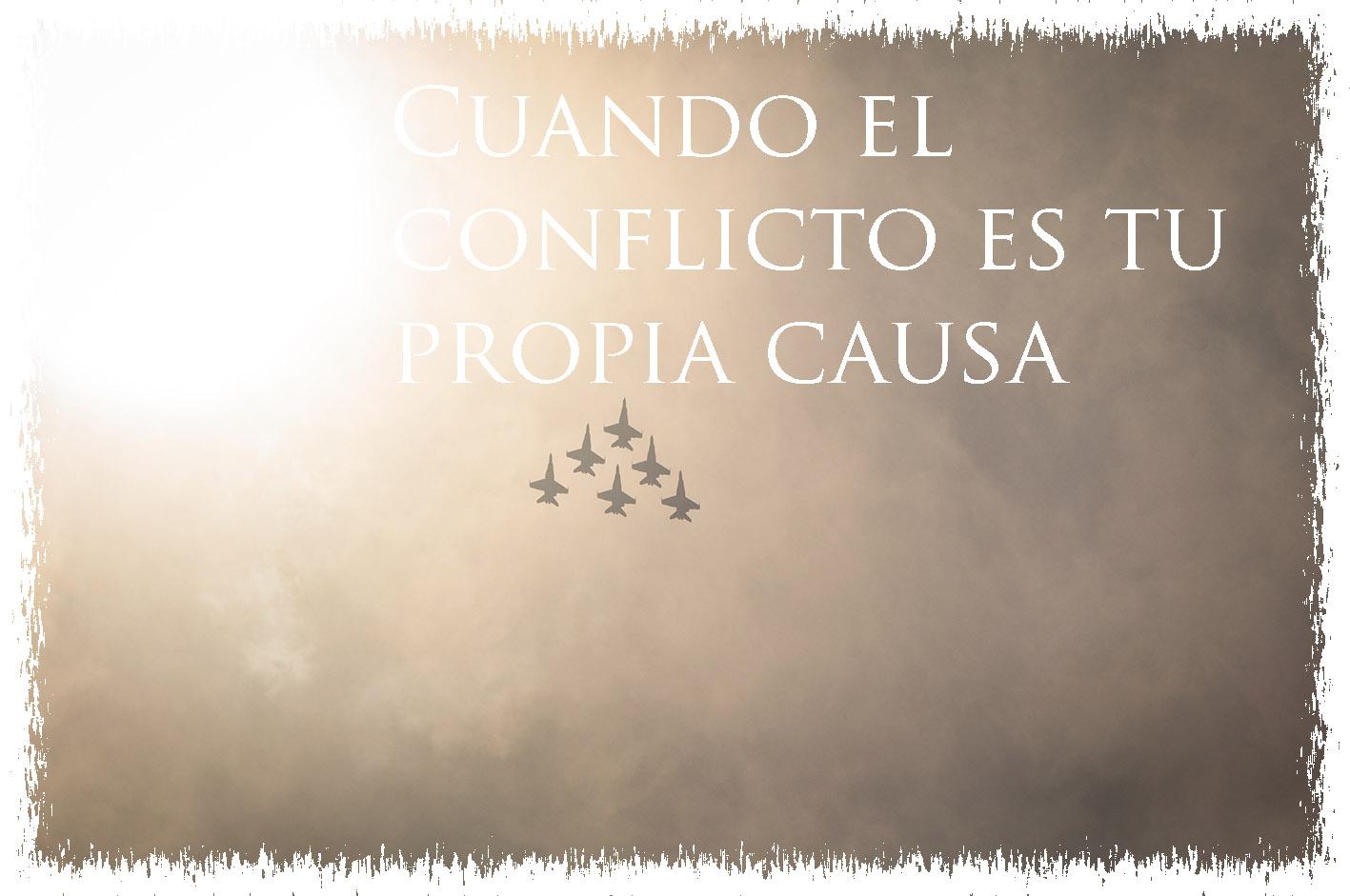 cuando el conflicto es tu propia causa