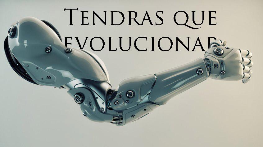 Tendrás que evolucionar
