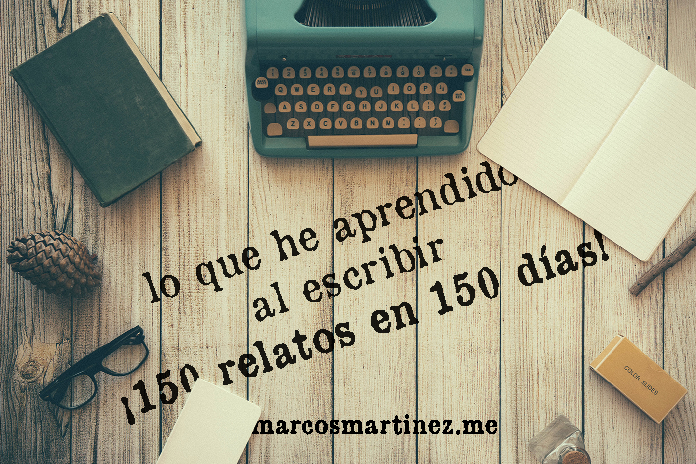 Lo que he aprendido al escribir ¡150 relatos en 150 días!